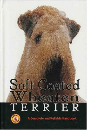 (Soft Coated Wheaten Terrier a Complete (Complete and Reliable Handbook) )