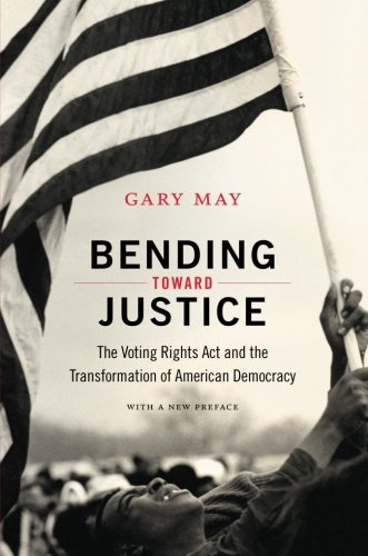Search : Bending Toward Justice: The Voting Rights Act and the Transformation of American Democracy