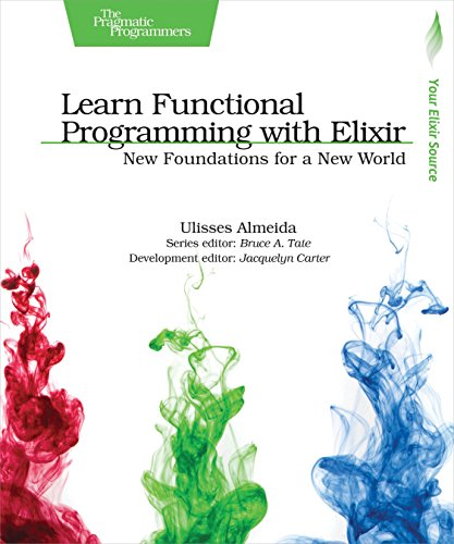 Learn Functional Programming with Elixir: New Foundations for a New World (The Pragmatic Programmers) by Pragmatic Bookshelf