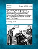 img - for The Trial at Bar Sir Roger C.D. Tichborne, Bart., in The Court of Queens Bench at Westminster, Before Lord Chief Justice Cockburn, Mr. Justice Mellor, and Mr. Justice Lush, For Perjury book / textbook / text book