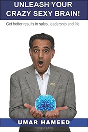 Unleash Your Crazy Sexy Brain!: Get Better Results In Sales, Leadership And Life