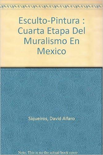 esculto pintura cuarta etapa del muralismo en mexico por david alfaro siqueiros