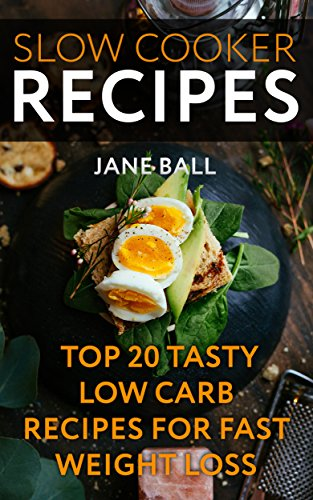 Slow Cooker Recipes: Top 20 Tasty Low Carb Recipes For Fast Weight Loss by Jane  Ball