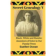 Secret Genealogy V: Black, White and Hamite; Ancestors of Color in Our Family Trees