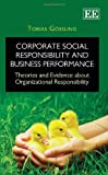 Corporate Social Responsibility and Business Performance: Theories and Evidence About Organizational Responsibility