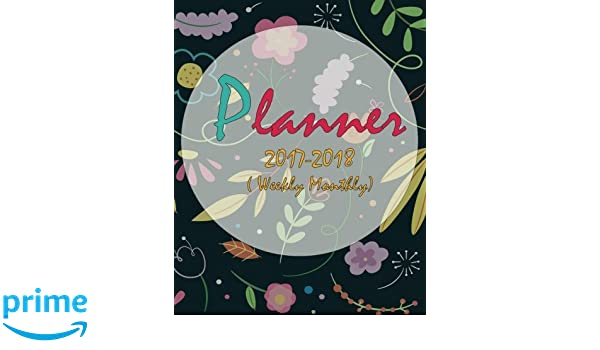 2017-2018 Planner: Weekly And Monthly:Daily Planner ...