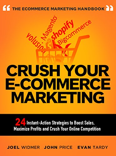 Download Crush Your Ecommerce Marketing: 24 Instant Strategies to Boost E-commerce Sales, Maximize Profits and Crush Your Online Competition Pdf