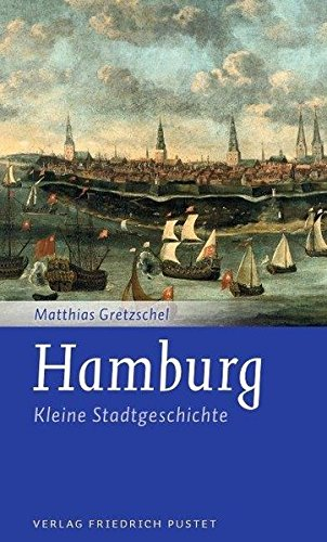 Hamburg: Kleine Stadtgeschichte (Kleine Stadtgeschichten)