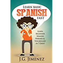 Spanish: Learn Basic Spanish Fast: Learn Beginner Spanish Phrases and Vocabulary in 7 Days!