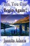 Yes, You Can Begin Again!, Juanita Adams, 0985267941