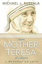 Saint Mother Teresa of Calcutta: A Witness to Love