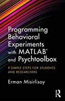 Programming Behavioral Experiments with MATLAB and Psychtoolbox: 9 Simple Steps for Students and Researchers Front Cover