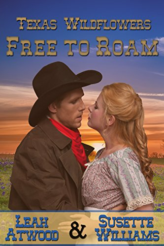 Free to Roam: A Historical Western Marriage of Convenience Novelette Series (Texas Wildflowers Book 5)
