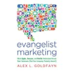 Evangelist Marketing: What Apple, Amazon, and Netflix Understand About Their Customers (That Your Company Probably Doesn't) | Alex L. Goldfayn