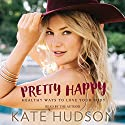 Pretty Happy: Healthy Ways to Love Your Body Audiobook by Kate Hudson Narrated by Kate Hudson