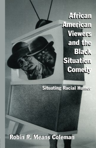 Search : African American Viewers and the Black Situation Comedy: Situating Racial Humor (Studies in African American History and Culture)