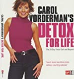 CAROL VORDERMAN'S DETOX FOR LIFE: THE 28 DAY DETOX DIET AND BEYOND.