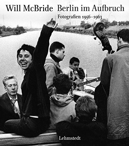 Berlin im Aufbruch: Fotografien 1956-1963