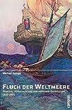 Fluch der Weltmeere: Piraterie, Völkerrecht und internationale Beziehungen 1500-1900