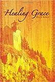 Healing Grace, Jill A. Luigs, 1419643592