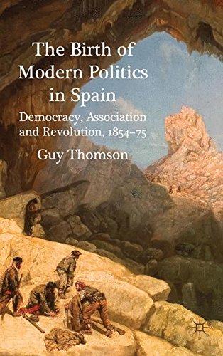 The Birth of Modern Politics in Spain: Democracy, Association and Revolution, 1854-75