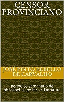 Censor Provinciano: periodico semanario de philosophia, politica e literatura por [Pinto Rebello de Carvalho, José]