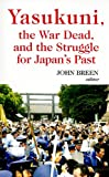 Yasukuni, the War Dead, and the Struggle for