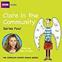 Clare in the Community: Series 4 Radio/TV von Harry Venning, David Ramsden Gesprochen von: Sally Phillips, Alex Lowe, Gemma Craven, Nina Conti