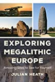 Exploring Megalithic Europe: Amazing Sites to See for Yourself