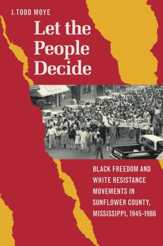 Let the People Decide: Black Freedom and White Resistance Movements in Sunflower County, Mississippi, 1945-1986 (County Nc North Carolina Map)