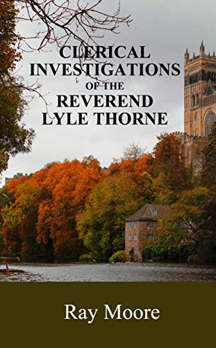 Clerical Investigations of The Reverend Lyle Thorne: Mysteries from the Golden Age of Detection (Reverend Lyle Thorne Mysteries Book 8)