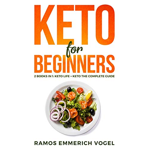 Keto for Beginners: 2 books in 1 - Keto Life + Keto The Complete Guide - The Simply and Clarity Guide to Getting Started the Ketogenic Diet for Weight Loss, Life, Gain Energy with Low Carb Meal by Ramos Emmerich Vogel