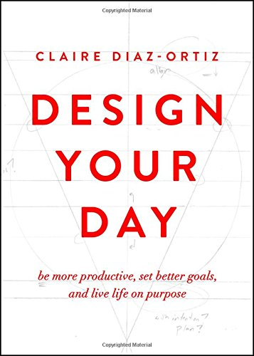 graphic about Design Your Day called Structure Your Working day: Be Far more Effective, Established Much better Targets, and
