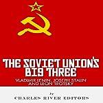 Vladimir Lenin, Joseph Stalin & Leon Trotsky: The Soviet Union's Big Three |  Charles River Editors