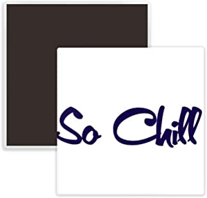 Stylish So Chill So cool Square Ceramics Fridge Magnet Keepsake Memento