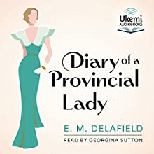The Diary of a Provincial Lady Audiobook by E. M. Delafield Narrated by Georgina Sutton