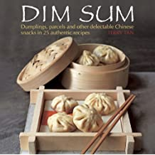 Dim Sum: Dumplings, Parcels and Other Delectable Chinese Snacks in 25 Authentic Recipes