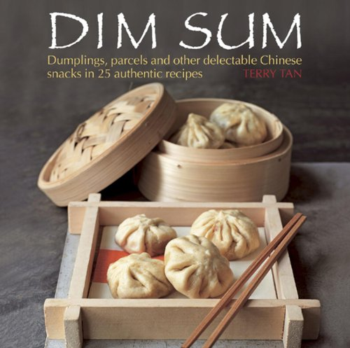 Dim Sum: Dumplings, parcels and other delectable Chinese snacks in 25 authentic recipes ()