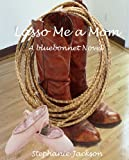 Lasso Me a Mom (Bluebonnet Book 1)