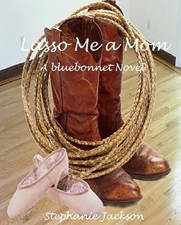 Lasso Me a Mom (Bluebonnet Book 1) by [Jackson, Stephanie]