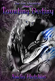 Taunting Destiny (The Fae Chronicles Book 2) by [Hutchins, Amelia]