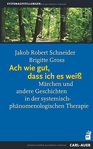 Ach wie gut, dass ich es weiß: Märchen und andere Geschichten in der systemisch-phänomenologischen Therapie