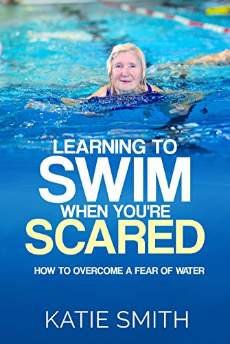 de314812fc6f0 Amazon.com  Learning To Swim When You re Scared  How To Overcome A ...