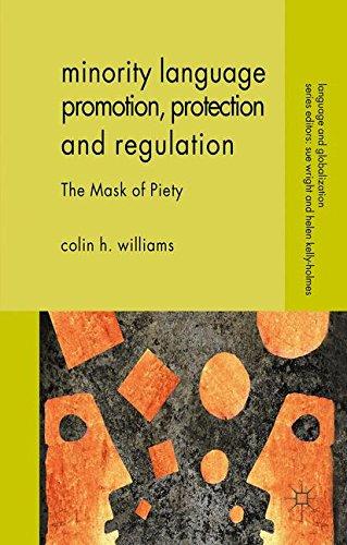 Minority Language Promotion, Protection and Regulation: The Mask of Piety (Language and Globalization) by Palgrave Macmillan