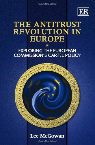 The Antitrust Revolution in Europe: Exploring the European Commission's Cartel Policy