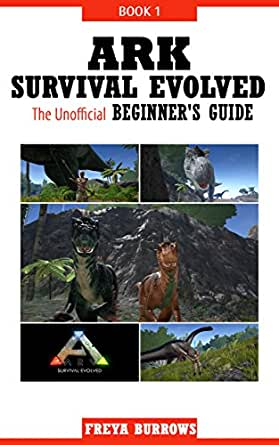 ARK Survival Evolved The Unofficial Beginners Guide Book 1 ...