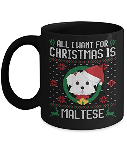 - Funny Christmas Mug - All I Want For Christmas Is Maltese Dog Funny Xmas Gift For Husband, Boyfriend, Boys, Girlfriend, Wife, Girls, Dog Lovers And Re