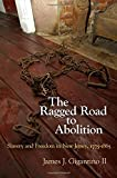 The Ragged Road to Abolition : Slavery and Freedom in New Jersey, 1775-1865, Gigantino, James J., 0812246497