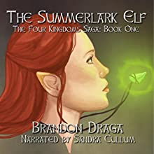 The Summerlark Elf: The Four Kingdoms Saga, Book 1 Audiobook by Brandon Draga Narrated by Sandra Cullum