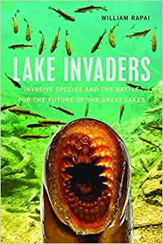 Lake Invaders: Invasive Species and the Battle for the Future of the Great Lakes (Great Lakes Books Series) by William Rapai (2016-04-04)